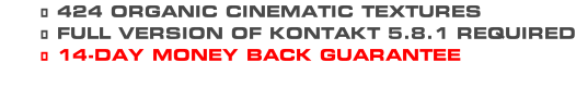 424 ORGANIC CINEMATIC TEXTURES FULL VERSION OF KONTAKT 5.8.1 REQUIRED 14-DAY MONEY BACK GUARANTEE